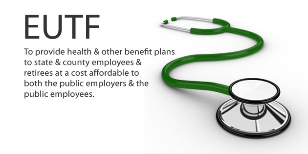 EUTF Mission is to provide health & benefit plans to state & county employees & retirees at a cost affordable to both the public employers & public employees.